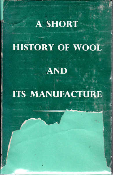 A Short History of Wool and Its Manufacture (Mainly in England)