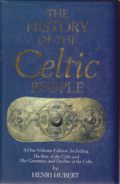 The History of the Celtic People: A One Volume Edition, including The Rise of the Celts & The Greatness and Decline of the Celts.