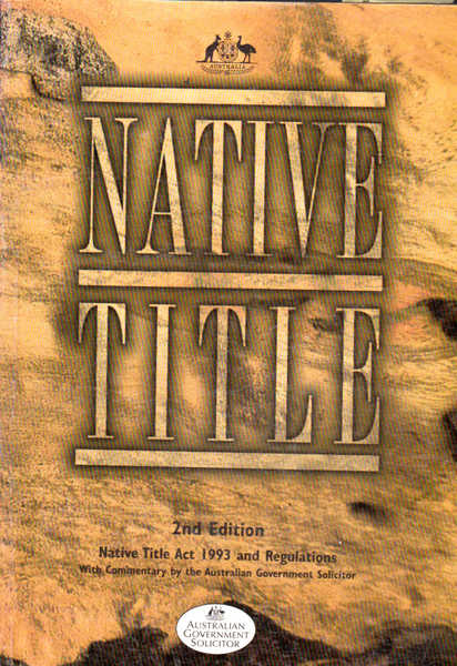 Native Title 2nd Edition: Native Title Act 1993 and Regulations