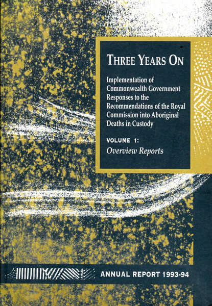 Three Years on: Implementation of Commonwealth Government Responses to the Recommendations of the Royal Commission Into Aboriginal Deaths in Custody - Volume 1: Overview Reports