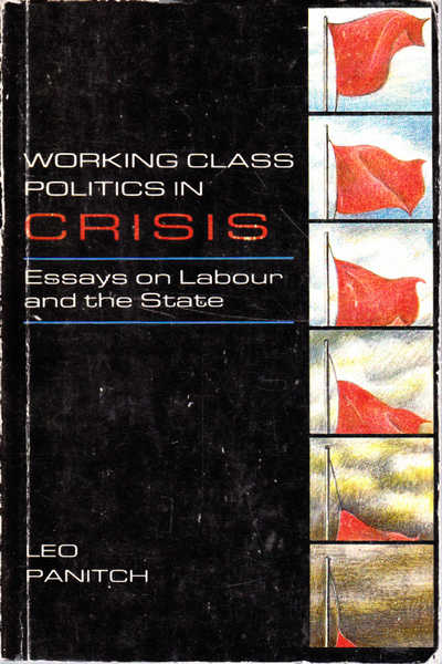 Working Class Politics in Crisis: Essays on Labour and the State