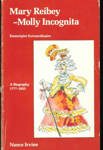 Mary Reibey - Molly Incognita: A Biography of Mary Reibey, 1777 to 1855, and Her World