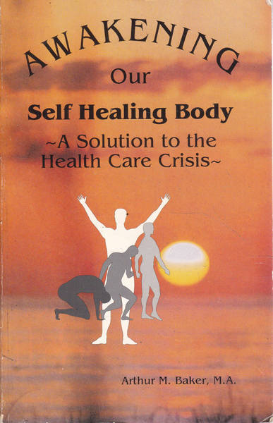 Awakening Our Self-Healing Body: A Solution to the Health Care Crisis