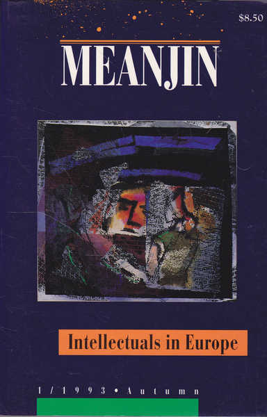 Meanjin: Intellectuals in Europe, Vol 52, No 1, 1993