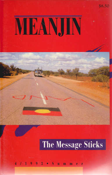 Meanjin: the Message Sticks, Vol 52, No 4, 1993