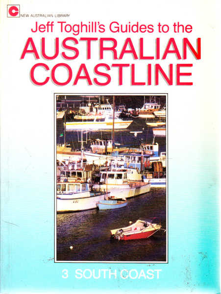 Jeff Toghill's Guides to the Australian Coastline: 3 South Coast