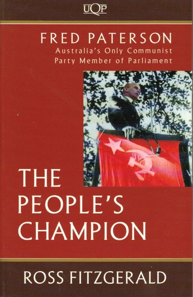 The People's Champion, Fred Paterson: Australia's Only Communist Party Member of Parliament