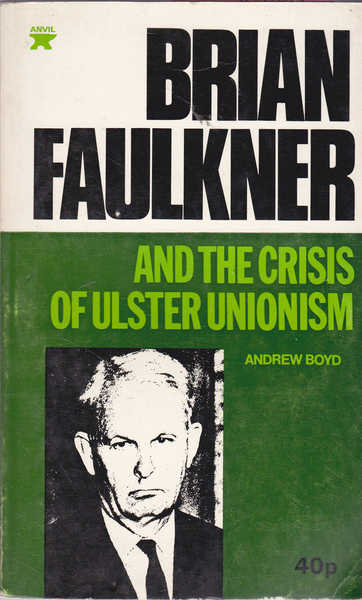 Brian Faulkner: and the Crisis of Ulster Unionism