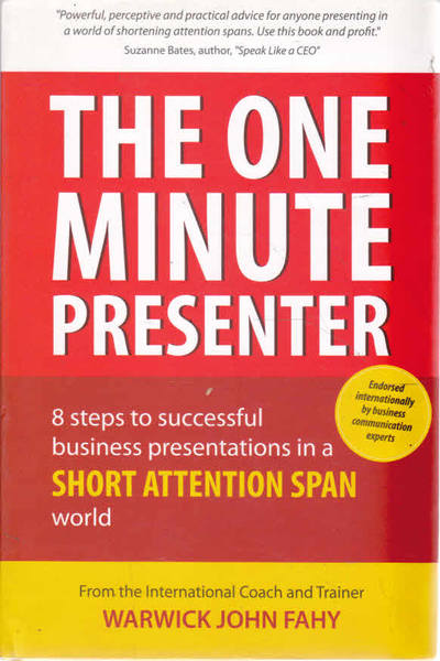 The One Minute Preesenter: 8 Steps to Successful Business Presentations for a Short Attention Span World