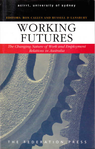 Working Futures: The Changing Nature of Work and Employment Relations in Australia