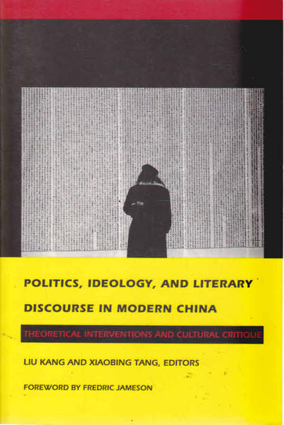 Politics, Ideology, and Literary Discourse in Modern China : Theoretical Interventions and Cultural Critique