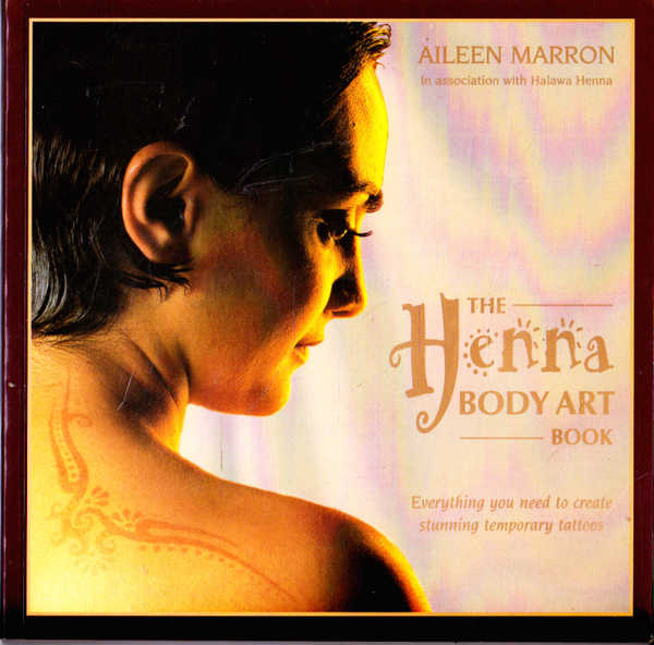 The Henna Body Art Book: Everything You Need to Create Stunning Temporary Tattoos