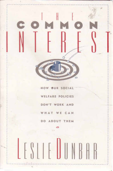 The Common Interest: How Our Social Welfare Policies Don't Work and What We Can Do About Them