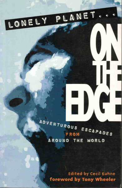 Lonely Planet... On the Edge: Adventurous Escapades from Around the World