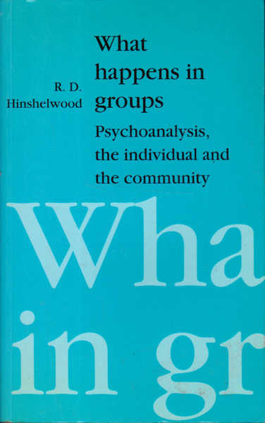 What Happens in Groups: Psychoanalysis, the Individual and the Community