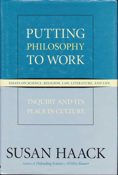 Putting Philosophy to Work: Enquiry and Its Place in Culture: Essays on Science, Religion, Law, Literature and Life