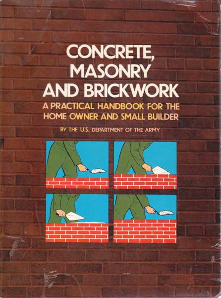 Concrete, Masonry and Brickwork: A Practical Handbook for the Home Owner and Small Builder