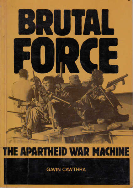 Brutal Force: The Apartheid War Machine
