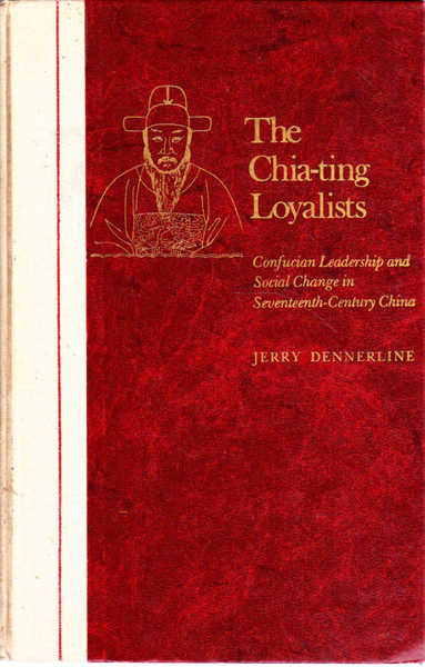 The Chia-Ting Loyalists: Confucian Leadership and Social Change in Seventeenth-Century China