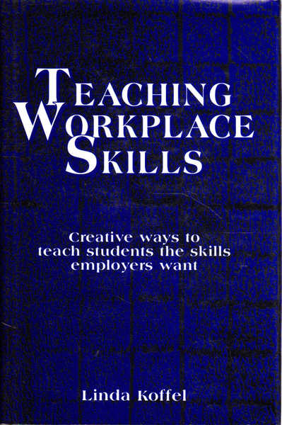Teaching Workplace Skills: Creative Ways to Teach Students the Skills Employers Want