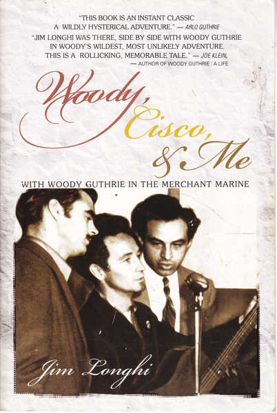 Woody, Cisco, & Me: With Woody Guthrie in the Merchant Marine