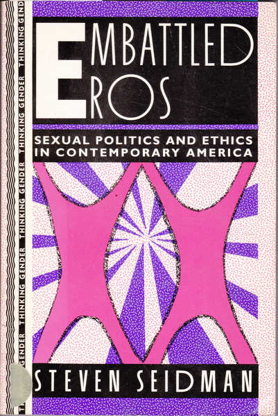 Embattled Eros: Sexual Politics and Ethics in Contemporary America