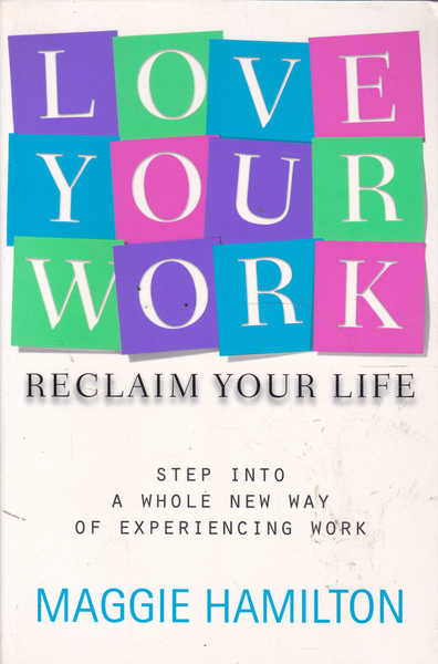 Love Your Work: Reclaim Your Life