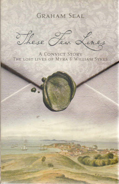 These Few Lines:  A Convict Story: The Lost Lives of Myra and William Sykes