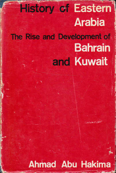 History of Eastern Arabia the Rise and Development Of Bahrain and Kuwait