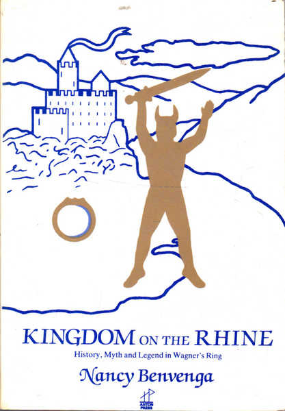 Kingdom on the Rhine: History, Myth, and Legend in Wagner's Ring
