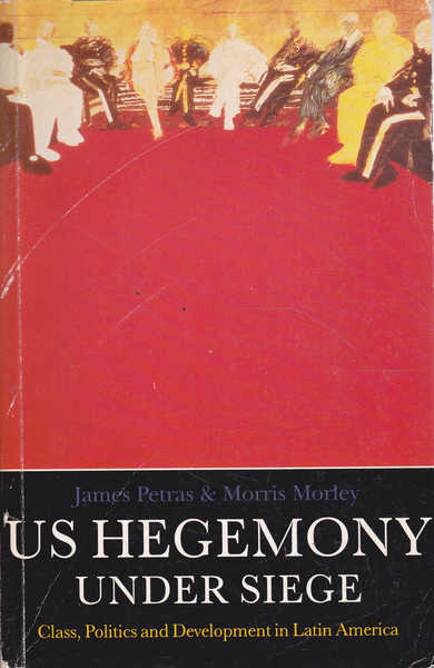 US Hegemony Under Siege: Class, Politics and Development in Latin America