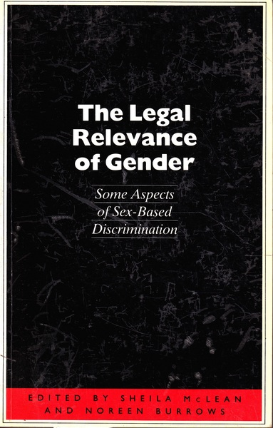 The Legal Relevance of Gender: Some Aspects of Sex-Based Discrimination