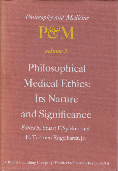 Philosophical Medical Ethics, Its Nature and Significance: Proceedings of the Third Trans-Disciplinary Symposium on Philosophy and Medicine, Held at Farmington, Connecticut, December 11-13, 1975