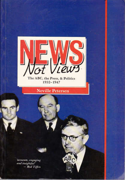 News Not Views: The ABC, the Press & Politics, 1932-1947