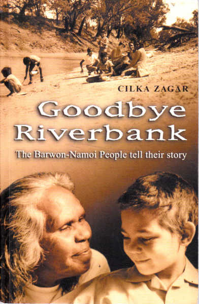 Goodbye Riverbank: The Barwon - Namoi People Tell Their Story