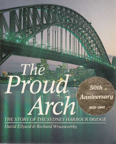 The Proud Arch: The Story of the Sydney Harbour Bridge