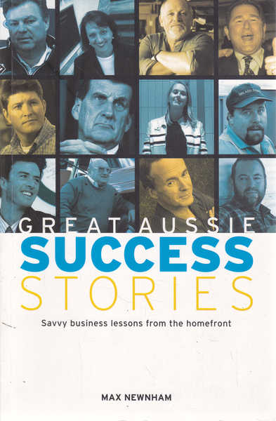 Great Aussie Success Stories: Savvy Business Lessons from the Homefront