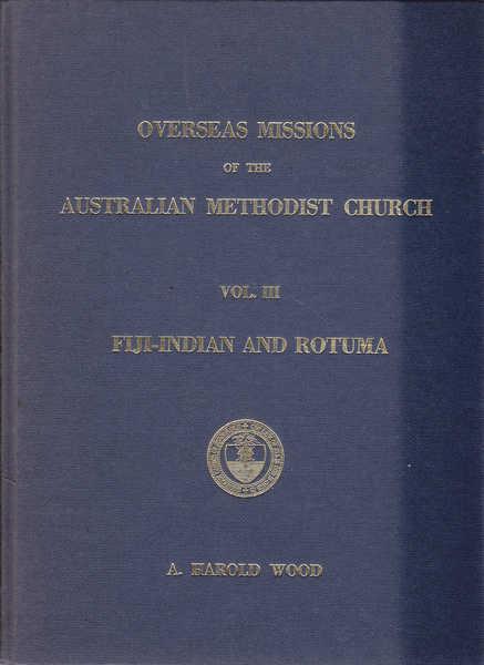 Overseas Mission of the Australian Methodist Church: Volume III Fuji-Indian and Rotuma