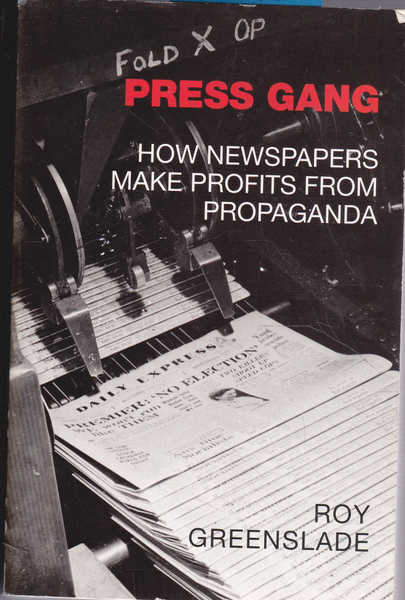 Press Gang: How Newspapers Make Profits from Propaganda