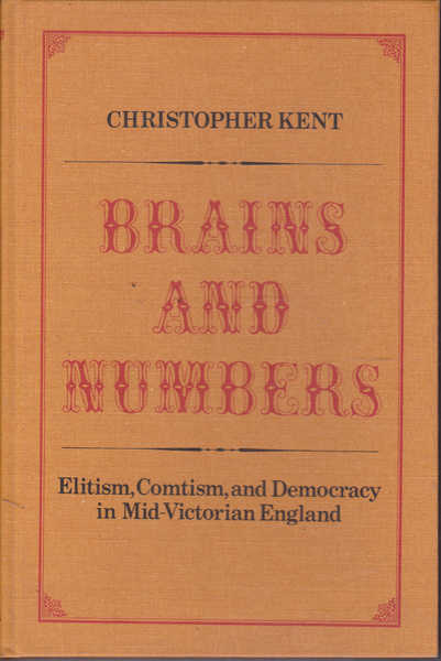 Brains and Numbers: Elitism, Comtism, and Democracy in Mid-Victorian England