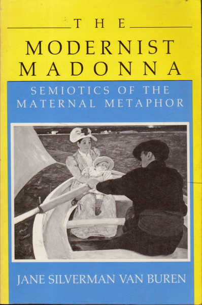 The Modernist Madonna: Semiotics of the Maternal Metaphor
