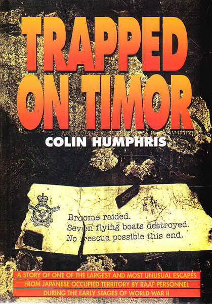Trapped on Timor: A Story of One of the Largest and Most Unusual Escapes from Japanese Occupied Territory by RAAF Personnel during the Early Stages of World War II