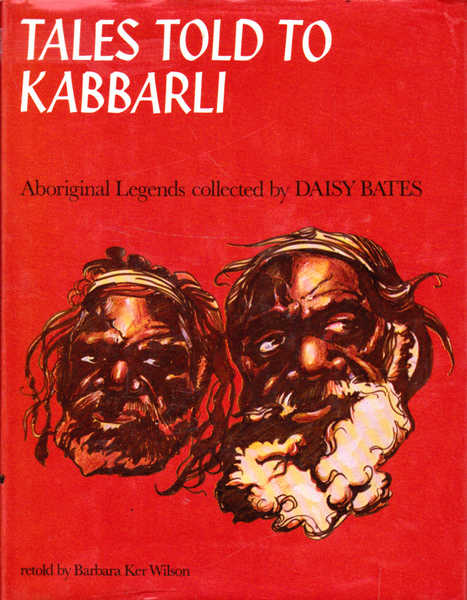 Tales Told to Kabbarli: Aboriginal Legends Collected by Daisy Bates