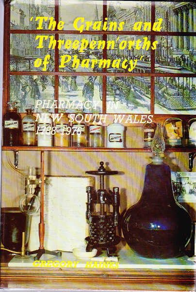 The Grains and Threepenn'orths of Pharmacy : Pharmacy in New South Wales 1788-1976
