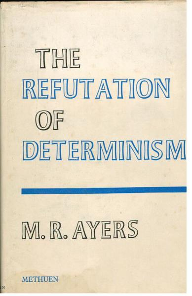 The Refutation of Determinism : An Essay in Philosophicsl Logic