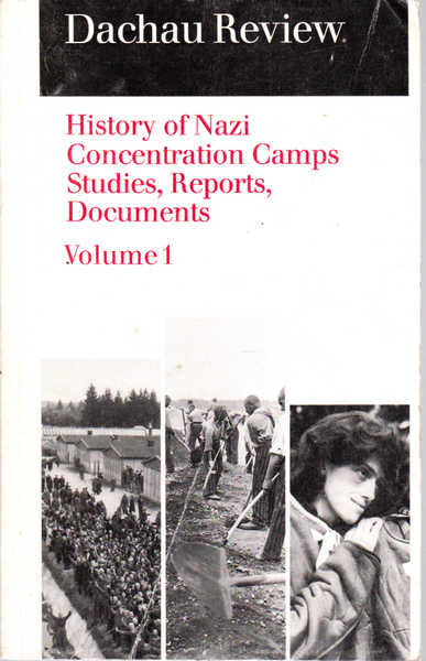 Dachau Review: History of Nazi Concentration Camps Studies, Reports, Documents, Volume 1