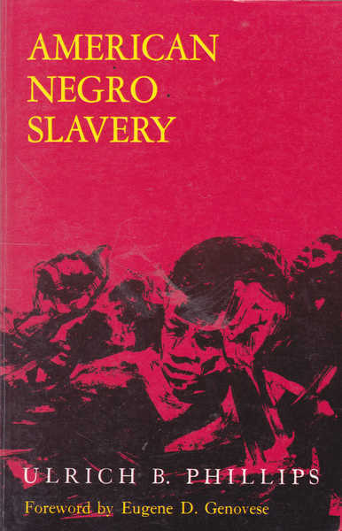 American Negro Slavery: A Survey of the Supply, Employment, & Control of Negro Labor As Determined by the Plantation Regime