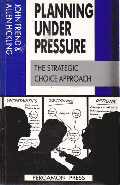 Planning Under Pressure: The Strategic Choice Approach