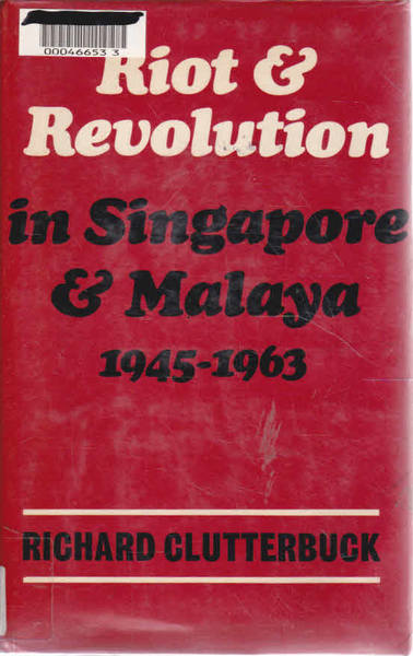 Riot and Revolution in Singapore and Malaya, 1945-1963