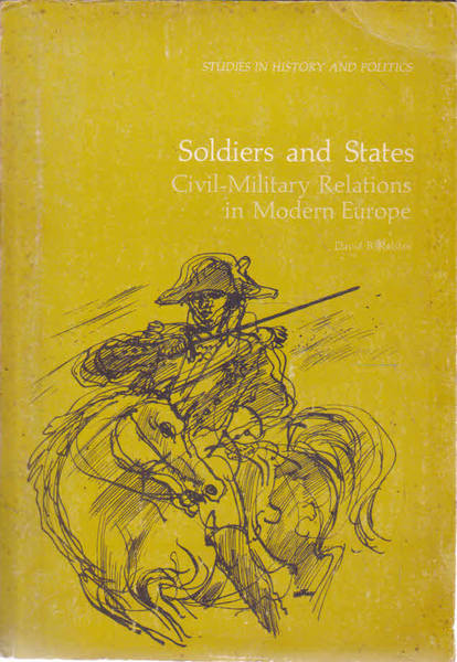 Soldiers and States: Civil - Military Relations in Modern Europe